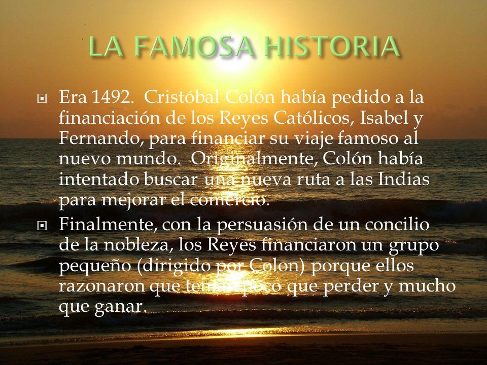 Era 1492. Cristóbal Colón había pedido a la financiación de los Reyes Católicos, Isabel y Fernando, para financiar su viaje famoso al nuevo mundo. Ori