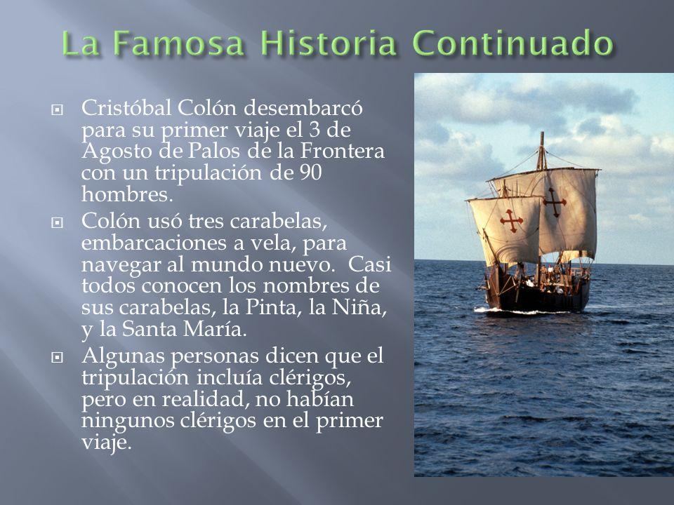 Cristóbal Colón desembarcó para su primer viaje el 3 de Agosto de Palos de la Frontera con un tripulación de 90 hombres. Colón usó tres carabelas, emb