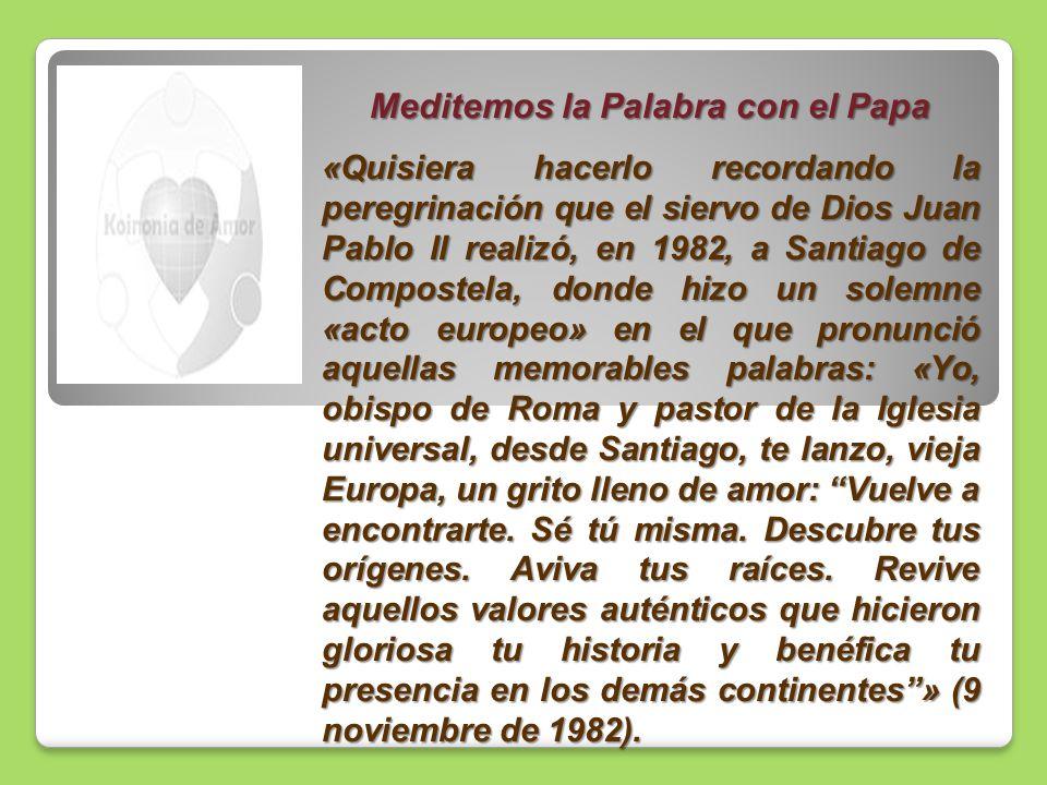 Meditemos la Palabra con el Papa «Quisiera hacerlo recordando la peregrinación que el siervo de Dios Juan Pablo II realizó, en 1982, a Santiago de Com