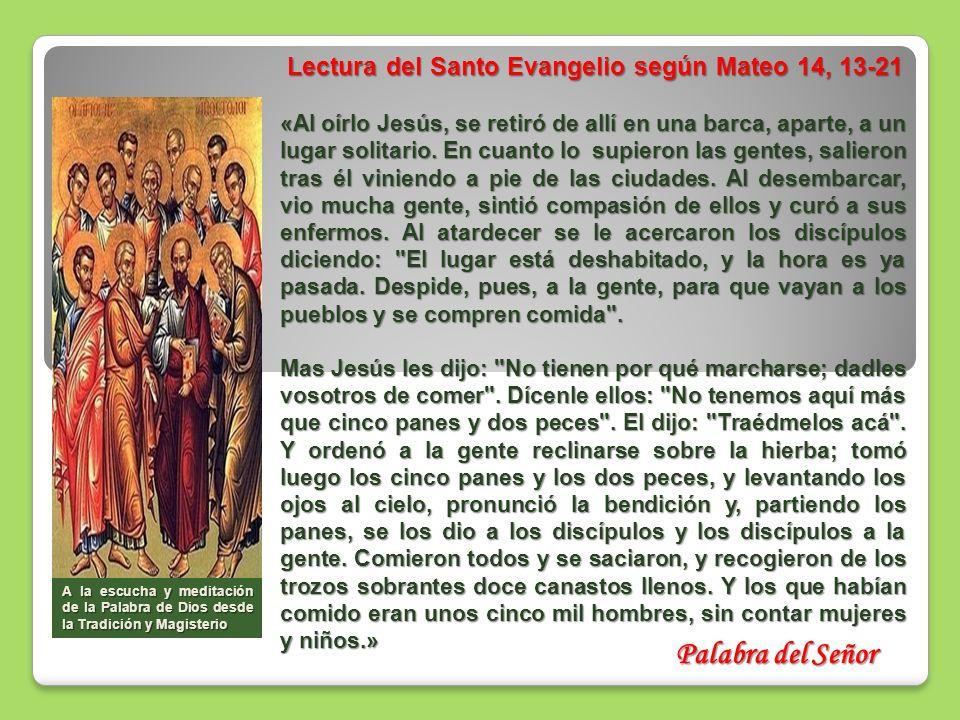 Lectura del Santo Evangelio según Mateo 14, 13-21 Lectura del Santo Evangelio según Mateo 14, 13-21 «Al oírlo Jesús, se retiró de allí en una barca, a