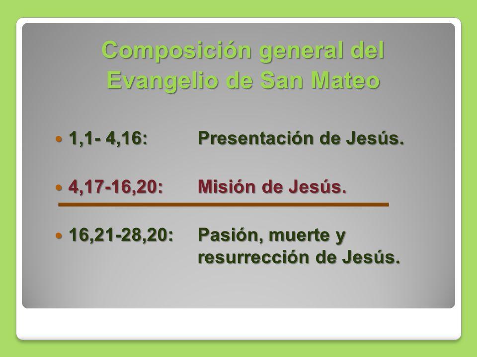 Composición general del Evangelio de San Mateo 1,1- 4,16:Presentación de Jesús. 1,1- 4,16:Presentación de Jesús. 4,17-16,20:Misión de Jesús. 4,17-16,2