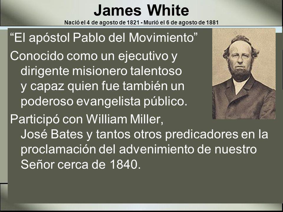 James White Nació el 4 de agosto de 1821 - Murió el 6 de agosto de 1881 La palabra el primero se aplica a Jaime White como a ningún otro ministro en la iglesia.