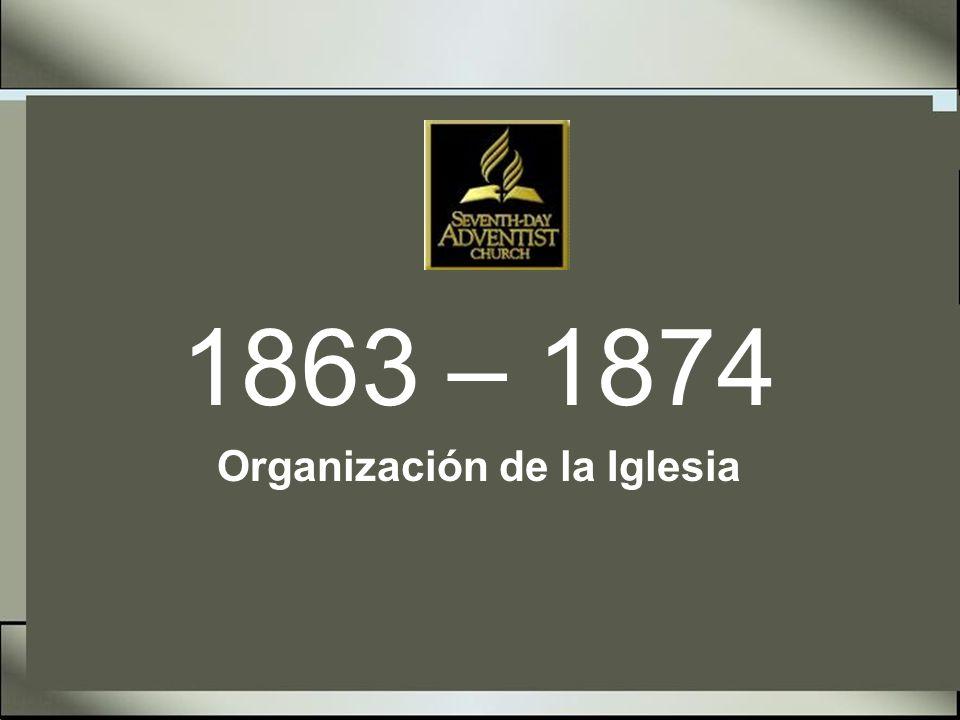 Historia de la Iglesia Adventista 1863 - 21 de Mayo Se organiza la Asociación General de los Adventistas del Séptimo día en Battle Creek, Michigan.
