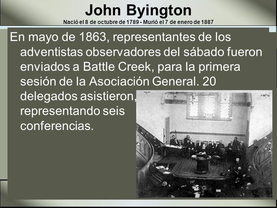 John Byington Nació el 8 de octubre de 1789 - Murió el 7 de enero de 1887 Un comité ejecutivo de tres personas fue nombrado.