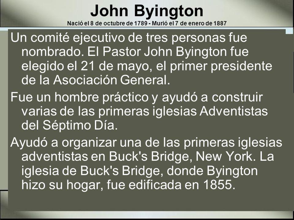 John Byington Nació el 8 de octubre de 1789 - Murió el 7 de enero de 1887 En 1855 se construyó la primera iglesia en Battle Creek.