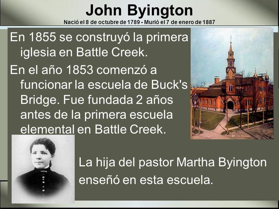 John Byington Nació el 8 de octubre de 1789 - Murió el 7 de enero de 1887 Byington vivió bastante como para ver a la iglesia que él estableció, llegar a ser una iglesia misionera con obra en varios continentes.