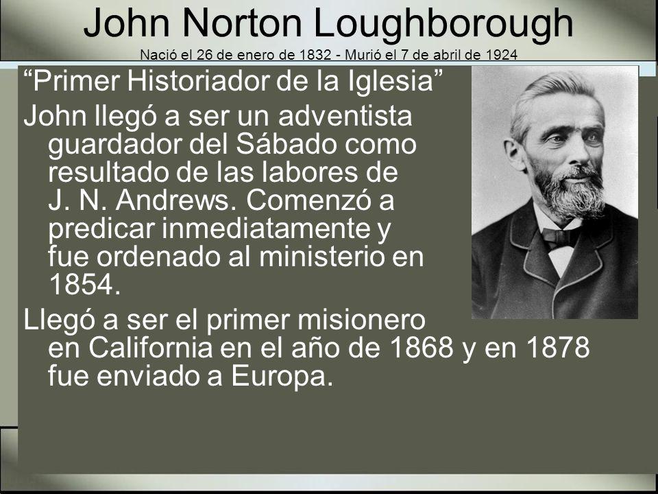 John Norton Loughborough Nació el 26 de enero de 1832 - Murió el 7 de abril de 1924 Fue presidente de la Asociación de Illinois.