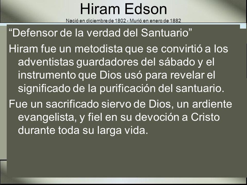 Hiram Edson Nació en diciembre de 1802 - Murió en enero de 1882 En su granja cerca de Port Gibson, New York los adventistas del lugar se reunieron el 22 de octubre de 1844 para esperar la venida del Rey.