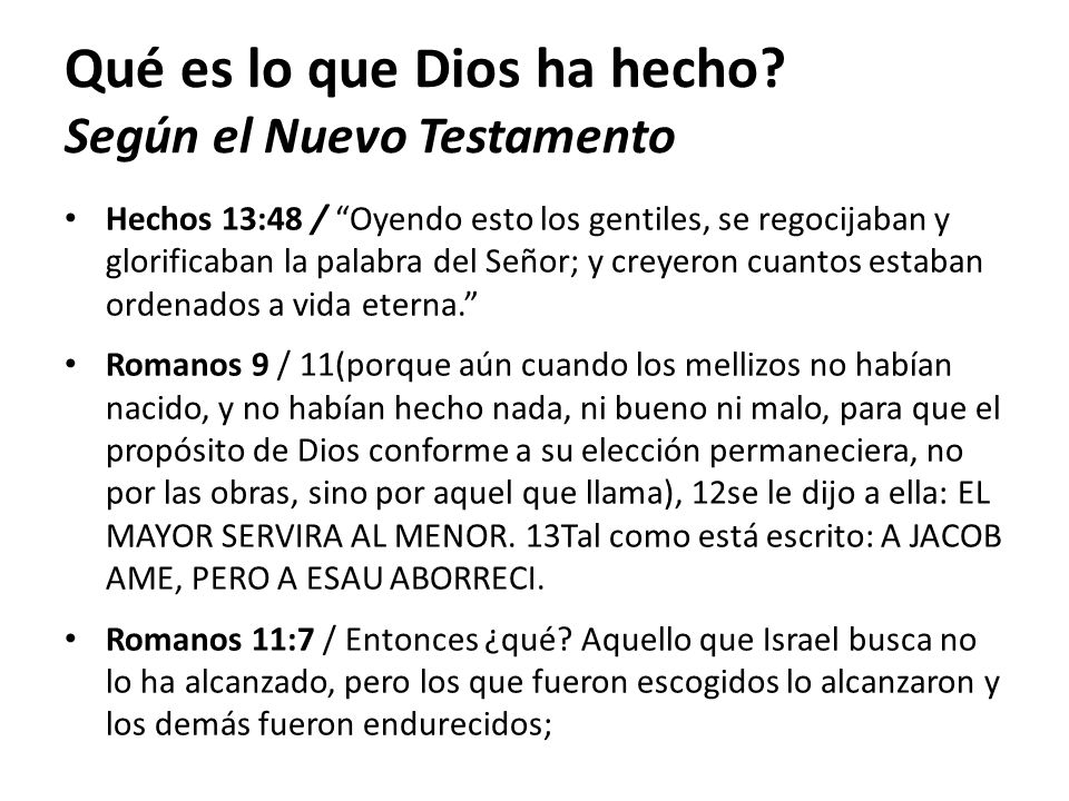 Qué es lo que Dios ha hecho? Según el Nuevo Testamento Hechos 13:48 / Oyendo esto los gentiles, se regocijaban y glorificaban la palabra del Señor; y