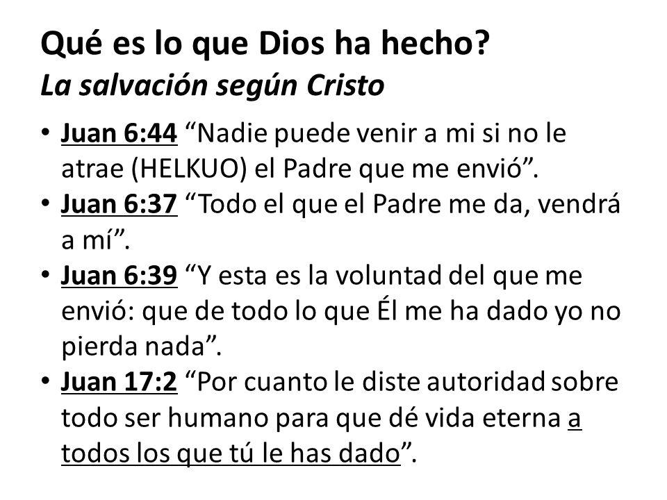 Juan 6:44 Nadie puede venir a mi si no le atrae (HELKUO) el Padre que me envió. Juan 6:37 Todo el que el Padre me da, vendrá a mí. Juan 6:39 Y esta es