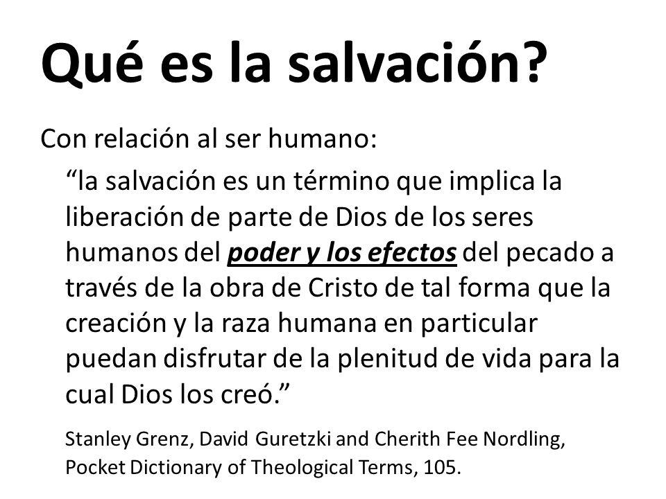 Qué es la salvación? Con relación al ser humano: la salvación es un término que implica la liberación de parte de Dios de los seres humanos del poder