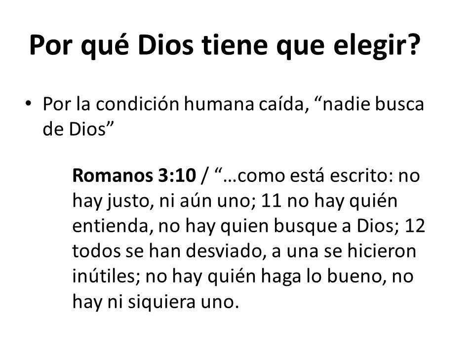 Por la condición humana caída, nadie busca de Dios Romanos 3:10 / …como está escrito: no hay justo, ni aún uno; 11 no hay quién entienda, no hay quien
