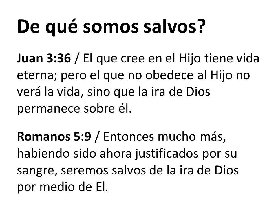 Juan 3:36 / El que cree en el Hijo tiene vida eterna; pero el que no obedece al Hijo no verá la vida, sino que la ira de Dios permanece sobre él. Roma