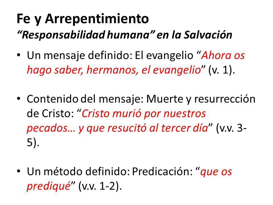 Fe y Arrepentimiento Responsabilidad humana en la Salvación Un mensaje definido: El evangelio Ahora os hago saber, hermanos, el evangelio (v. 1). Cont