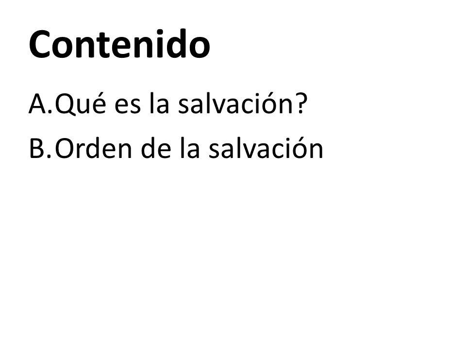 Contenido A.Qué es la salvación? B.Orden de la salvación