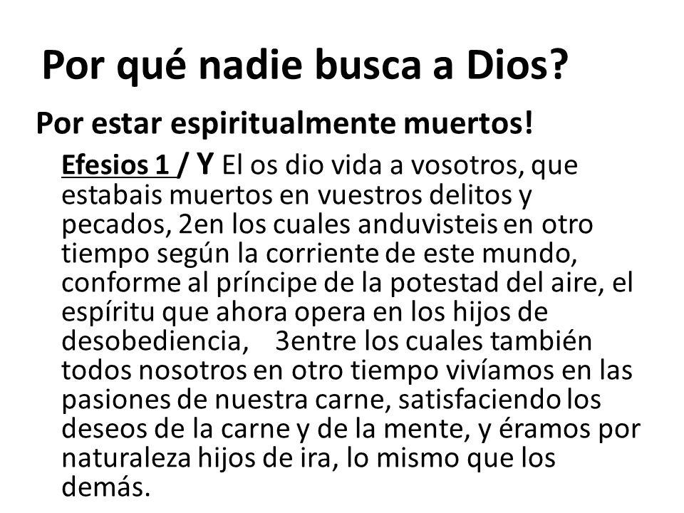 Por estar espiritualmente muertos! Efesios 1 / Y El os dio vida a vosotros, que estabais muertos en vuestros delitos y pecados, 2en los cuales anduvis