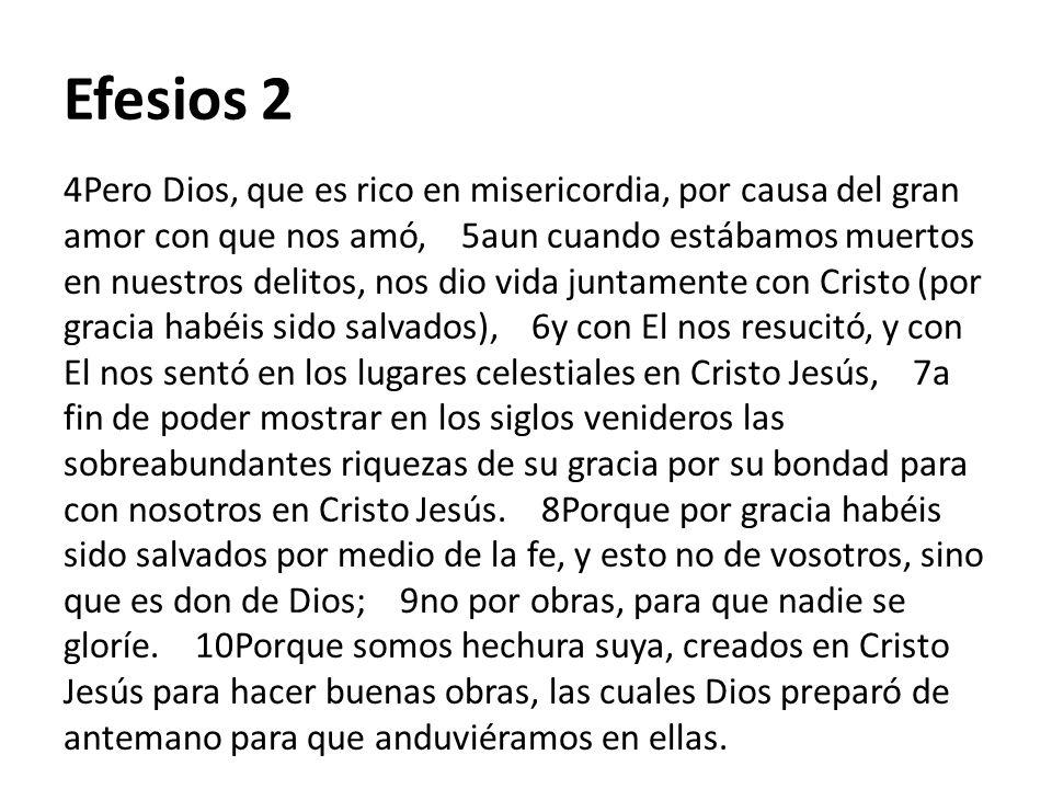 Efesios 2 4Pero Dios, que es rico en misericordia, por causa del gran amor con que nos amó, 5aun cuando estábamos muertos en nuestros delitos, nos dio