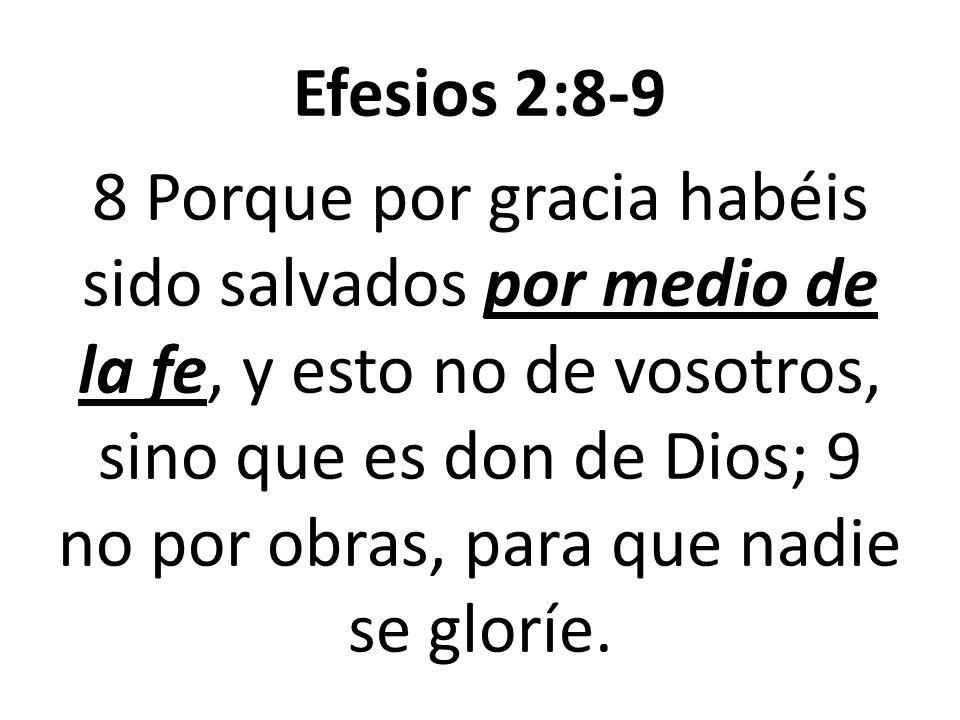 Efesios 2:8-9 8 Porque por gracia habéis sido salvados por medio de la fe, y esto no de vosotros, sino que es don de Dios; 9 no por obras, para que na