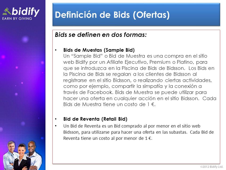 Definición de Bids (Ofertas) Bids se definen en dos formas: Bids de Muestas (Sample Bid) Un Sample Bid o Bid de Muestra es una compra en el sitio web Bidify por un Afiliate Ejecutivo, Premium o Platino, para que se introduzca en la Piscina de Bids de Bidsson.