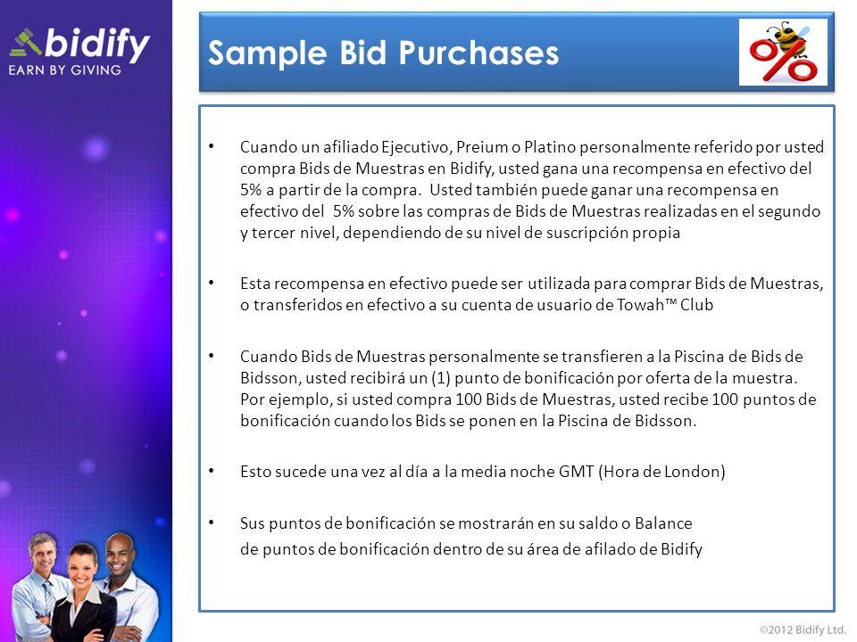 Sample Bid Purchases Cuando un afiliado Ejecutivo, Preium o Platino personalmente referido por usted compra Bids de Muestras en Bidify, usted gana una recompensa en efectivo del 5% a partir de la compra.