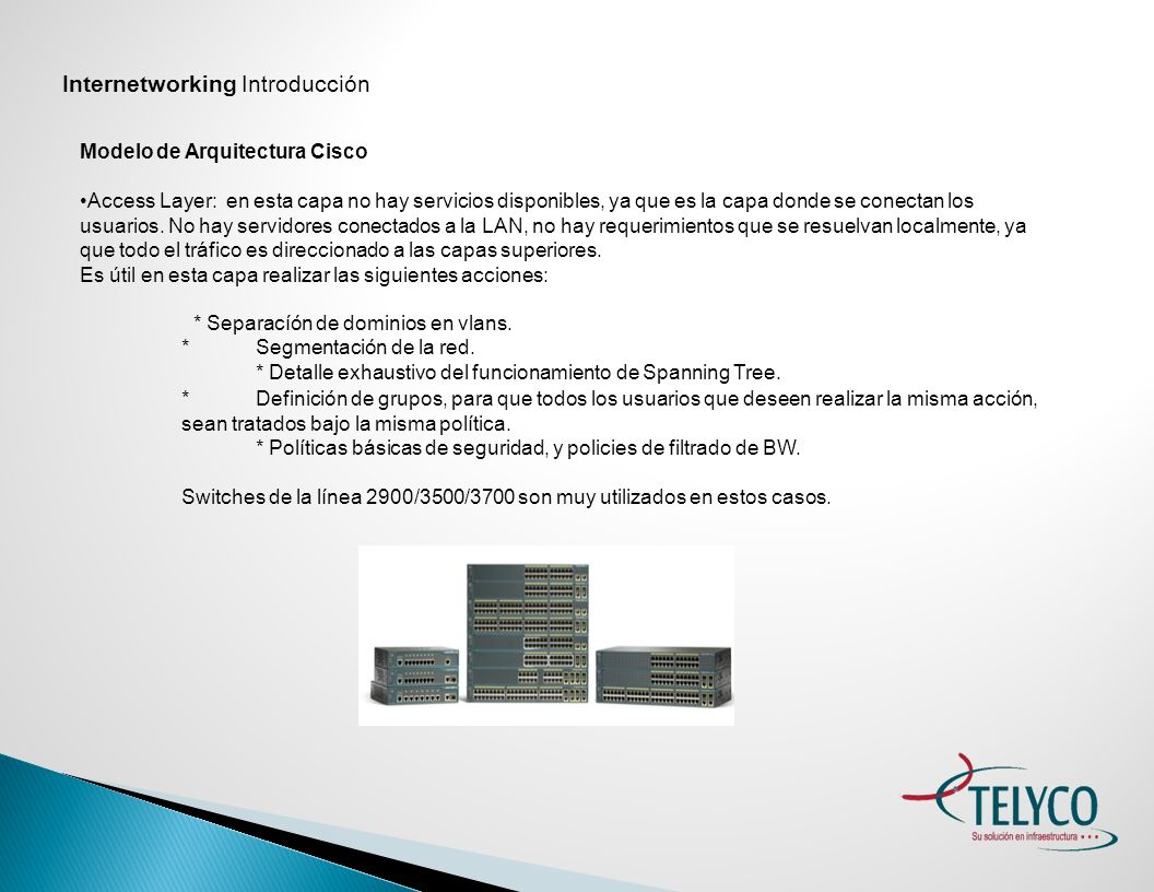 Internetworking Introducción Modelo de Arquitectura Cisco Access Layer: en esta capa no hay servicios disponibles, ya que es la capa donde se conectan