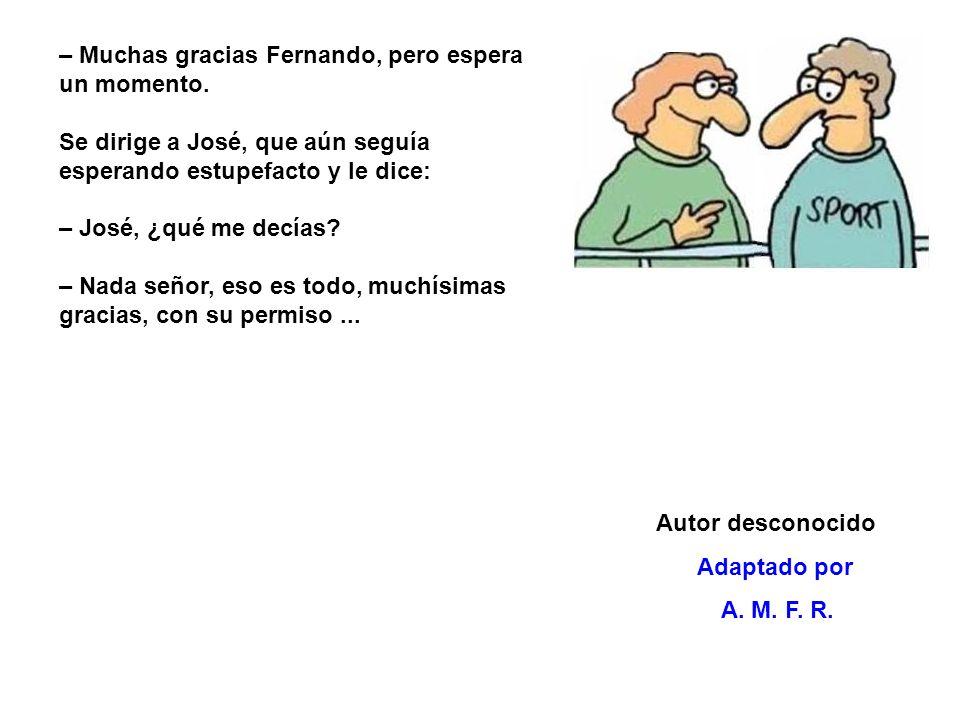Autor desconocido Adaptado por A.M. F. R. – Muchas gracias Fernando, pero espera un momento.