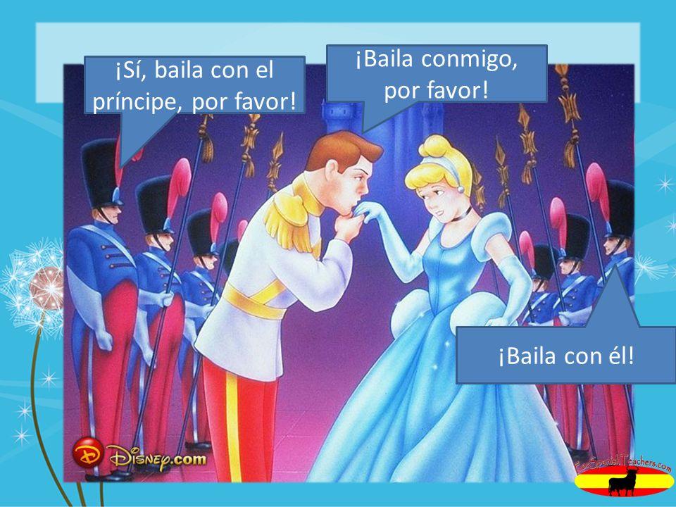 ¡Baila conmigo, por favor! ¡Sí, baila con el príncipe, por favor! ¡Baila con él!