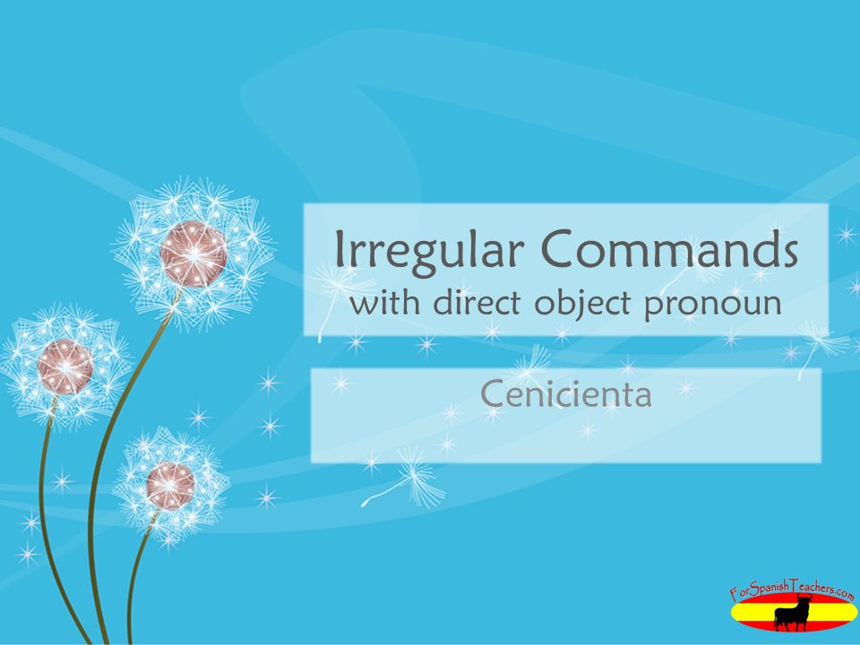 Irregular Commands with direct object pronoun Cenicienta