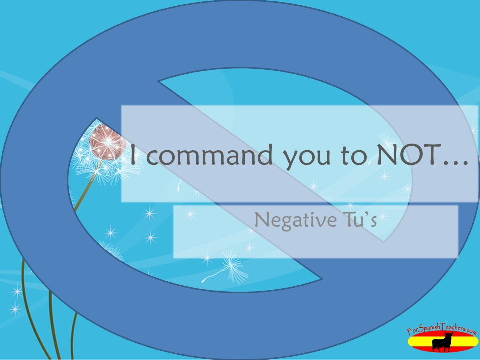 I command you to NOT… Negative Tus