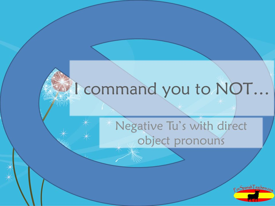 I command you to NOT… Negative Tus with direct object pronouns