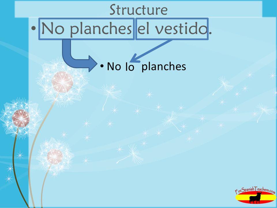 Structure No planches el vestido. No planches lo