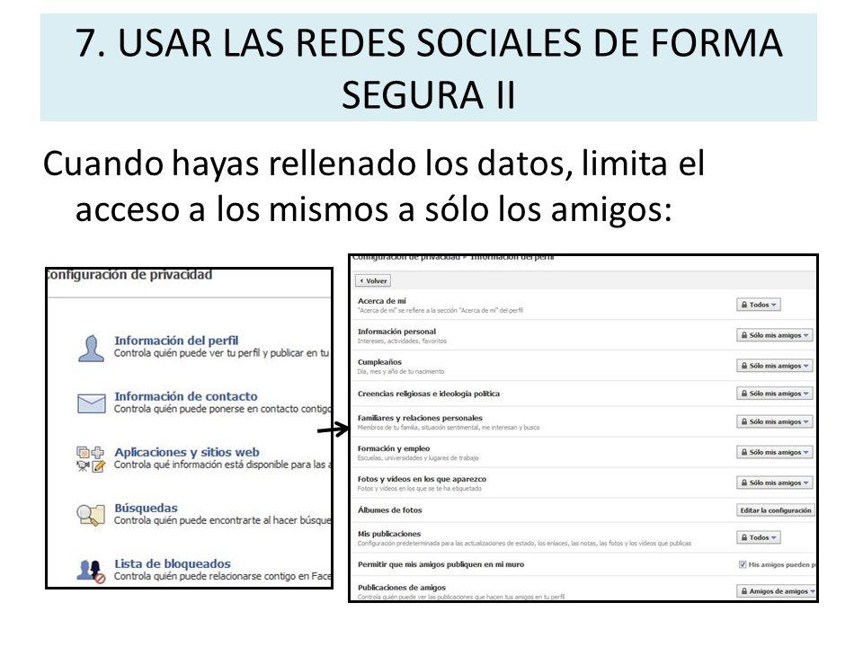 7. USAR LAS REDES SOCIALES DE FORMA SEGURA II Cuando hayas rellenado los datos, limita el acceso a los mismos a sólo los amigos: