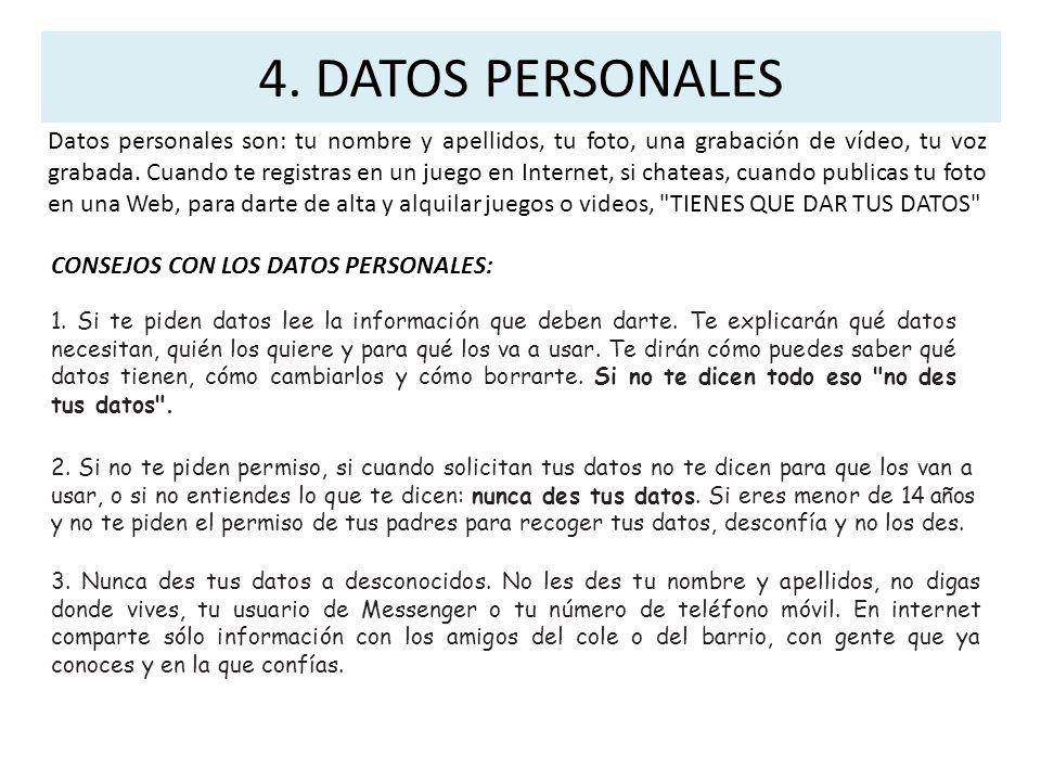 4. DATOS PERSONALES Datos personales son: tu nombre y apellidos, tu foto, una grabación de vídeo, tu voz grabada. Cuando te registras en un juego en I
