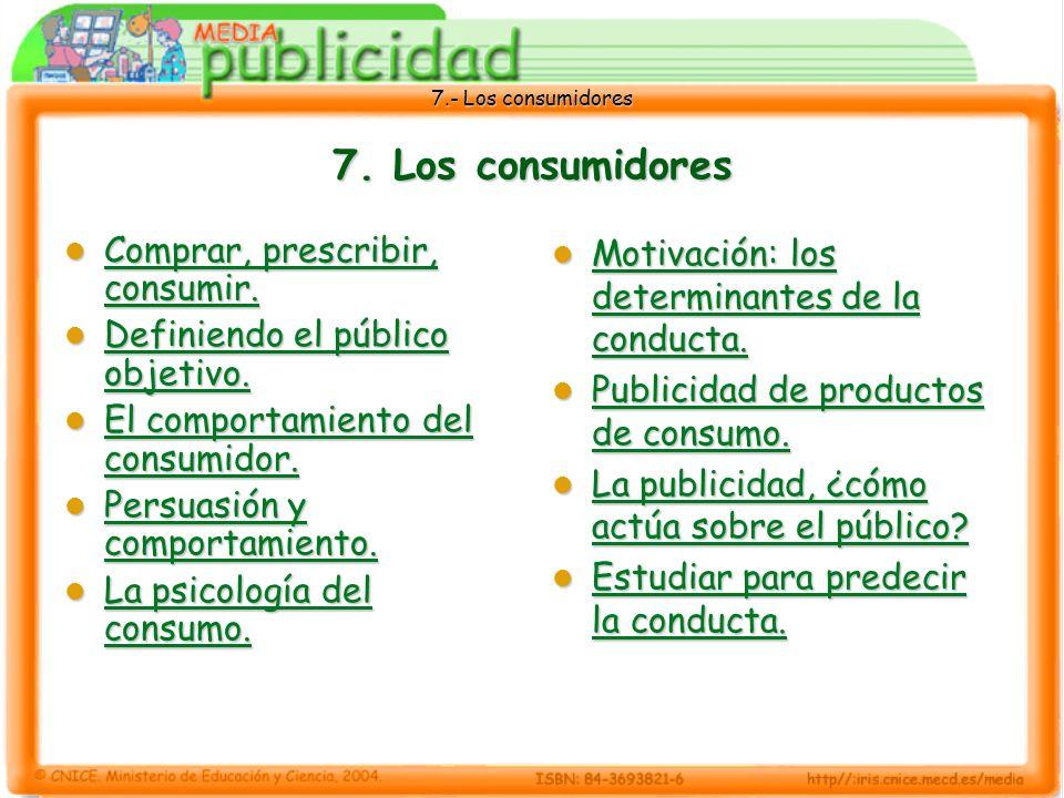 7.- Los consumidores 7.Los consumidores Comprar, prescribir, consumir.