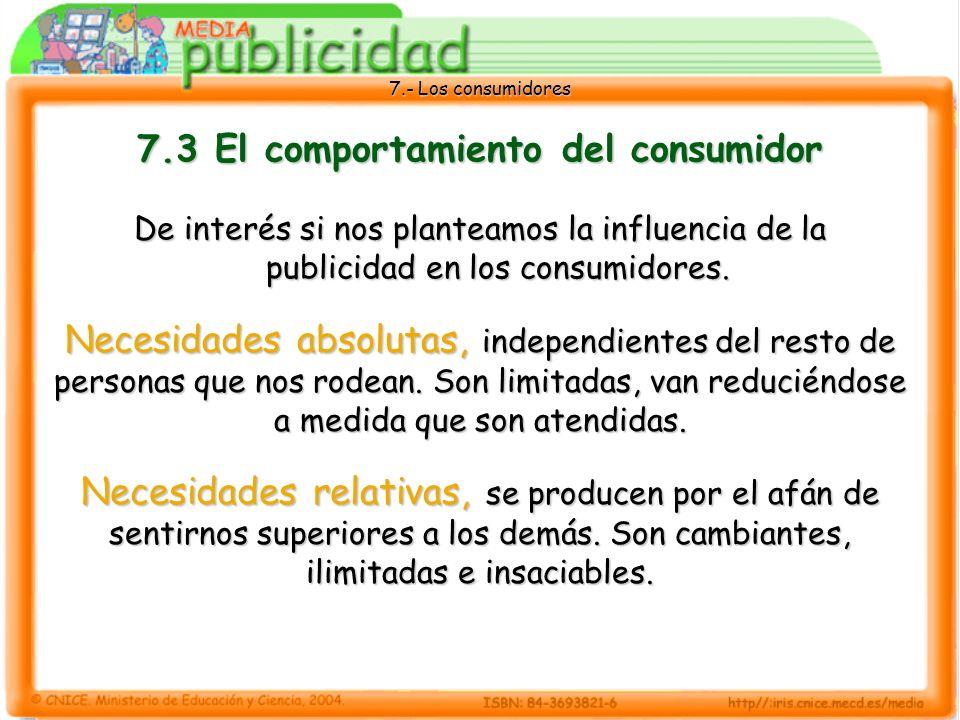 7.- Los consumidores 7.3 El comportamiento del consumidor De interés si nos planteamos la influencia de la publicidad en los consumidores.