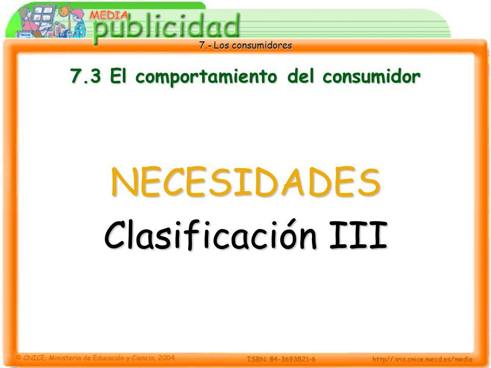 7.- Los consumidores 7.3 El comportamiento del consumidor NECESIDADES Clasificación III