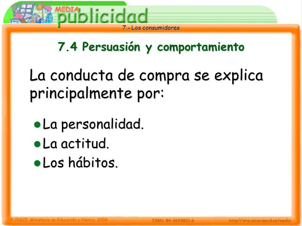 7.- Los consumidores 7.4 Persuasión y comportamiento La conducta de compra se explica principalmente por: La personalidad.