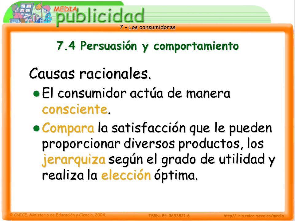 7.- Los consumidores 7.4 Persuasión y comportamiento Causas racionales.