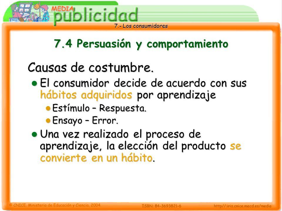 7.- Los consumidores 7.4 Persuasión y comportamiento Causas de costumbre.