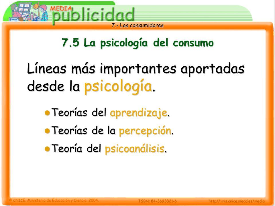 7.- Los consumidores 7.5 La psicología del consumo Líneas más importantes aportadas desde la psicología.