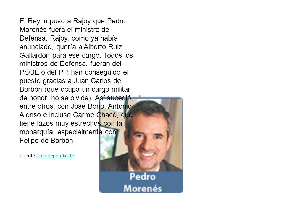 El Rey impuso a Rajoy que Pedro Morenés fuera el ministro de Defensa.