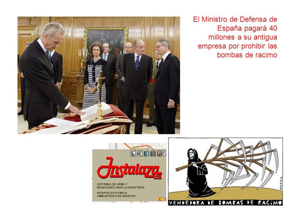 El Ministro de Defensa de España pagará 40 millones a su antigua empresa por prohibir las bombas de racimo