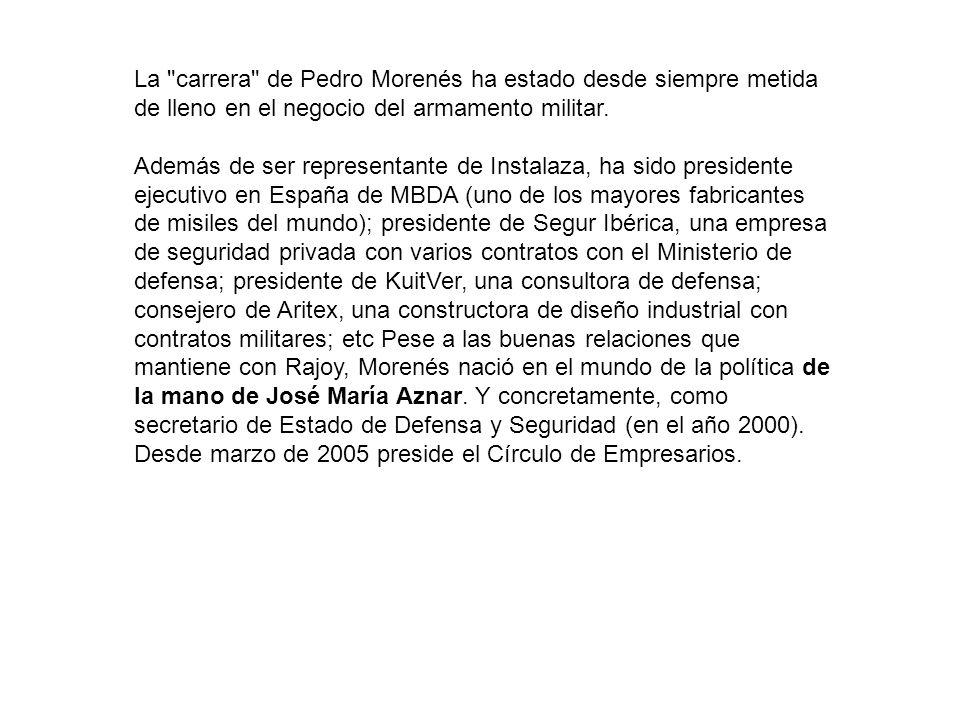 La carrera de Pedro Morenés ha estado desde siempre metida de lleno en el negocio del armamento militar.