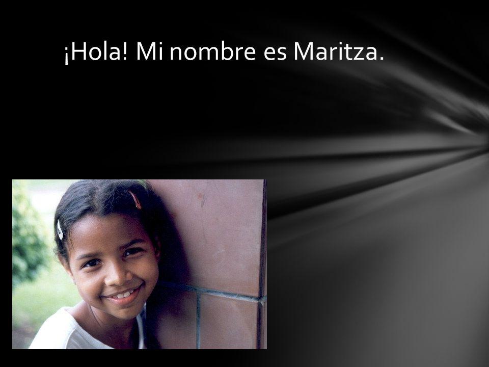 ¡Hola! Mi nombre es Maritza.