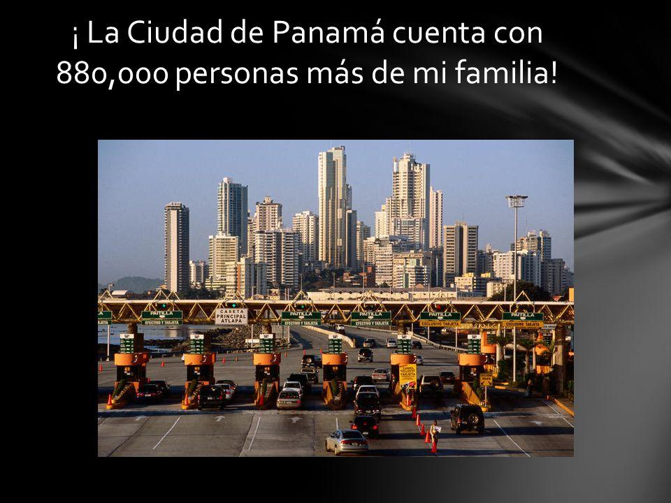 ¡ La Ciudad de Panamá cuenta con 880,000 personas más de mi familia!