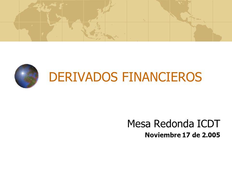 DERIVADOS FINANCIEROS Mesa Redonda ICDT Noviembre 17 de 2.005
