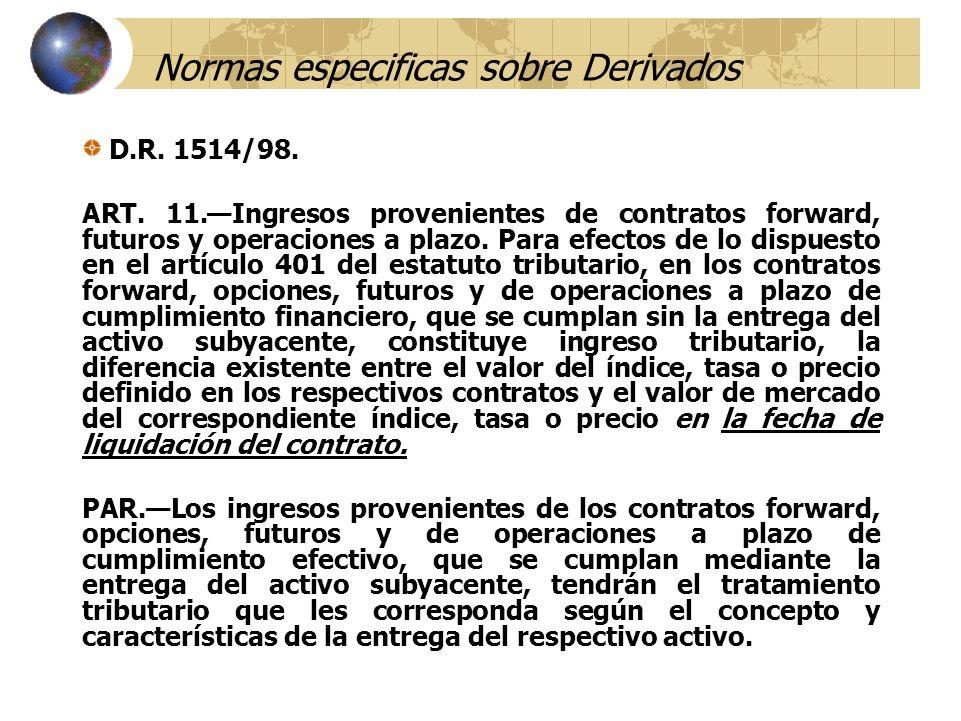 Normas especificas sobre Derivados D.R. 1514/98. ART. 11.Ingresos provenientes de contratos forward, futuros y operaciones a plazo. Para efectos de lo