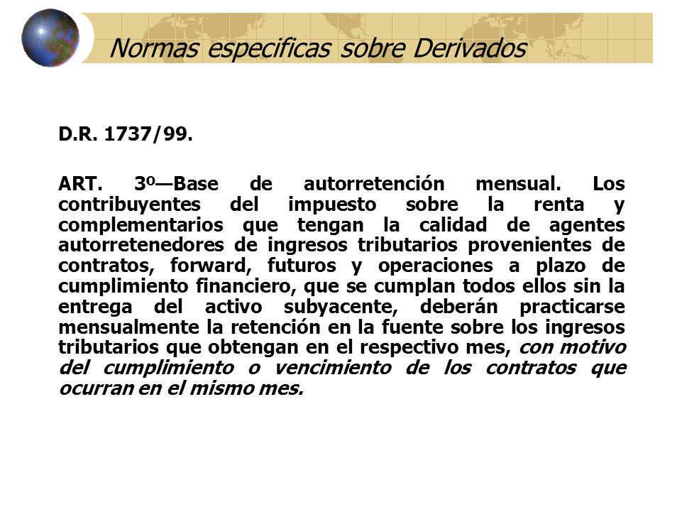 Normas especificas sobre Derivados D.R. 1737/99. ART. 3ºBase de autorretención mensual. Los contribuyentes del impuesto sobre la renta y complementari
