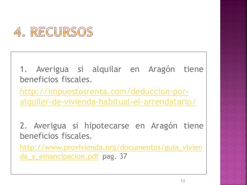 1. Averigua si alquilar en Aragón tiene beneficios fiscales. http://impuestosrenta.com/deduccion-por- alquiler-de-vivienda-habitual-el-arrendatario/ 2