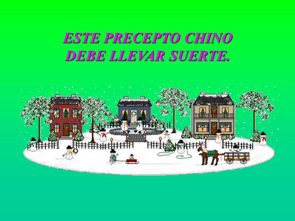 ESTE PRECEPTO CHINO DEBE LLEVAR SUERTE.